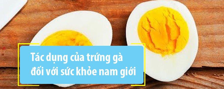 Tác dụng của trứng gà đối với sức khỏe nam giới