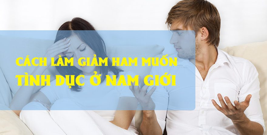 Cách làm giảm ham muốn tình dục ở nam giới