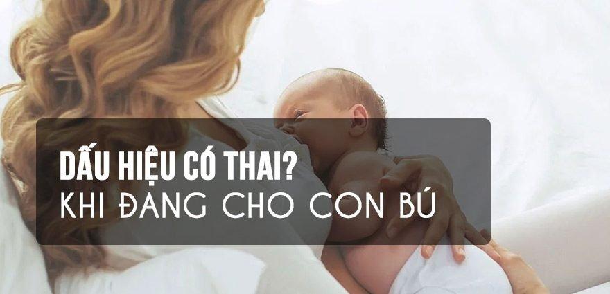 Có thai khi đang cho con bú, dấu hiệu ra sao?